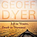 Jeff in Venice, Death in Varanasi: A Novel Audiobook by Geoff Dyer Narrated by Simon Vance