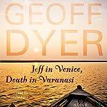 Jeff in Venice, Death in Varanasi: A Novel | Geoff Dyer