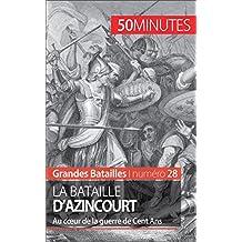 La bataille d'Azincourt: Au cœur de la guerre de Cent Ans (Grandes Batailles t. 28) (French Edition)