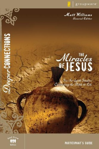 The Miracles of Jesus Participant's Guide: Six In-depth Studies Connecting the Bible to Life (Deeper Connections)