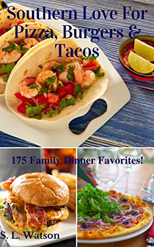 Southern Love For Pizza, Burgers & Tacos: 175 Family Dinner Favorites! (Southern Cooking Recipes Book 36) by [Watson, S. L.]