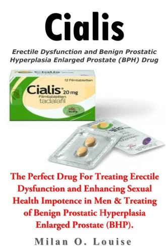 Cialis: The Perfect Drug For Treating Erectile Dysfunction and Enhancing Sexual Health Impotence in Men & Treating of Benign Prostatic Hyperplasia Enlarged Prostate (BHP).