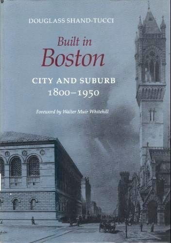Built in Boston: City and Suburb, 1800-1950