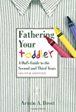Fathering Your Toddler: A Dad's GuideTo The Second And Third Years (New Father Series)