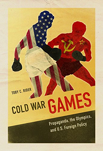 Cold War Games: Propaganda, the Olympics, and U.S. Foreign Policy (Sport and Society) (Cold War Olympics)