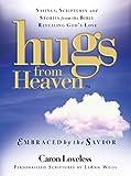 Hugs from Heaven: Embraced by the Savior, Caron Chandler Loveless, 1416534067