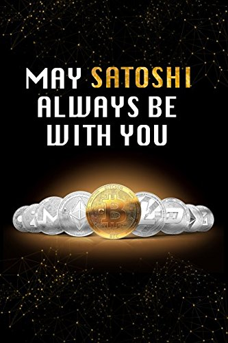 Download May Satoshi Always Be With You: Black and Gold Bitcoin Cryptocurrency Designer Notebook PDF