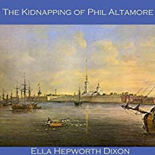 The Kidnapping of Phil Altamore Audiobook by Ella Hepworth Dixon Narrated by Cathy Dobson