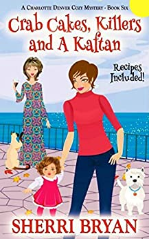 Crab Cakes, Killers and a Kaftan (The Charlotte Denver Cozy Mystery Series Book 6) by [Bryan, Sherri]