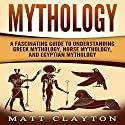 Mythology: A Fascinating Guide to Understanding Greek Mythology, Norse Mythology, and Egyptian Mythology Audiobook by Captivating History, Matt Clayton Narrated by J D Kelly