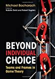 img - for Beyond Individual Choice: Teams and Frames in Game Theory book / textbook / text book