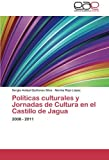 Políticas culturales y Jornadas de Cultura en el Castillo de Jagua: 2008 - 2011 (Spanish Edition)