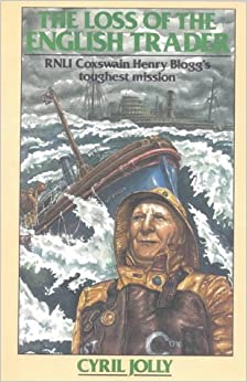 Book The Loss of the English Trader: R.N.L.I.Coxswain Henry Blogg's Toughest Mission by Cyril Jolly (1-Nov-1981)