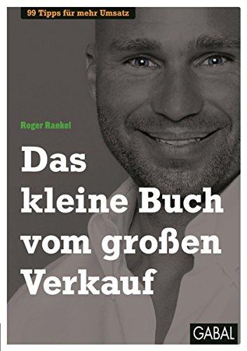 Das kleine Buch vom großen Verkauf: 99 Tipps für mehr Umsatz (Dein Business) (German Edition)
