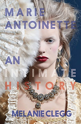 Marie Antoinette: An Intimate History
