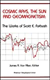 Cosmic Rays, the Sun, and Geomagnetism : The Works of Scott E. Forbush, , 0875908330