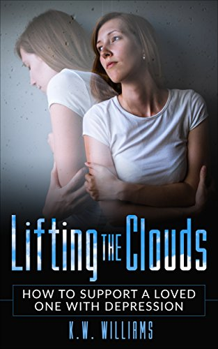 (Lifting The Clouds: How To Support A Loved One With)