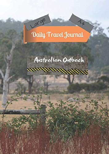 Australian Outback Travel - Large A4 Daily Travel Journal Australian Outback: Today's Adventures, Tomorrow's Memories