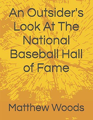 Read Online An Outsider's Look At The National Baseball Hall of Fame (Ranking the Hall of Famers and How to Fix Cooperstown) pdf epub