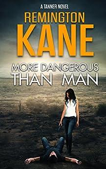 More Dangerous Than Man (A Tanner Novel Book 10) by [Kane, Remington]