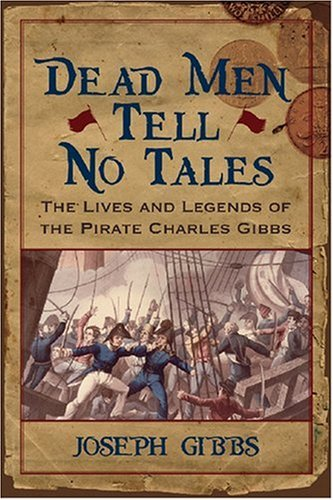 Dead Men Tell No Tales: The Life and Legends of the Pirate Charles Gibbs (Studies in Maritime History)