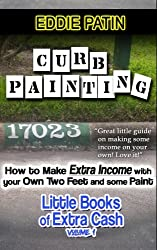 Curb Painting for Spare Income - How to Guide: Make Side Cash by Painting Curb Numbers (Little Books of Extra Cash - Entrepreneur Success Series) (Volume 1)