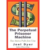 img - for [(The Perpetual Prisoner Machine: How America Profits from Crime )] [Author: Joel Dyer] [Nov-2001] book / textbook / text book