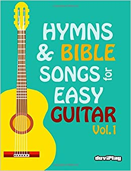 Hymns & Bible Songs for Easy Guitar. Vol 1. (Volume 1)