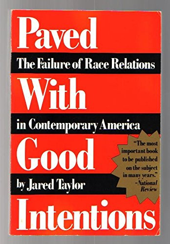 Book cover from Paved With Good Intentions: The Failure of Race Relations in Contemporary America by Jared Taylor
