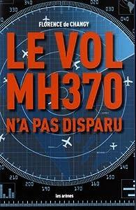 Le vol MH370 n'a pas disparu par Florence de Changy