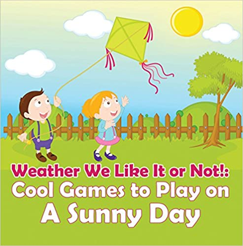 Kostenloser Bücherwurm-Download für PC Weather We Like It or Not!: Cool Games to Play on A Sunny Day: Weather for Kids - Earth Sciences (Children's Weather Books) by Baby Professor PDF ePub MOBI