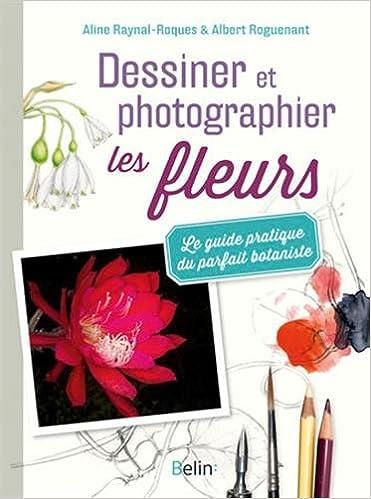 Livre gratuits Dessiner et photographier les fleurs - Le guide pratique du parfait botaniste pdf epub