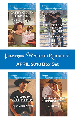 Harlequin Western Romance April 2018 Box Set: The Texas Cowboy's Baby Rescue\Cowboy SEAL Daddy\Reunited with the Bull Rider\The Cowboy's Surprise Baby