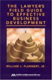 The Lawyer's Field Guide to Effective Business Development, William J. Flannery and William J. Flannery, 159031736X