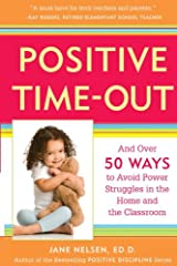 Positive Time-Out: And Over 50 Ways to Avoid Power Struggles in the Home and the Classroom (Positive Discipline) Kindle Edition