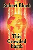 This Crowded Earth, Robert Bloch, 1604596554