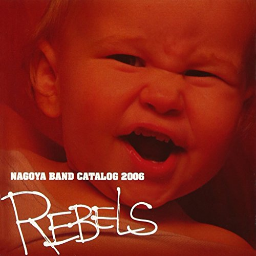 NAGOYA BAND CATALOG 2006「REBELS」