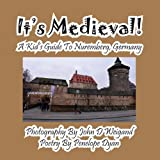 It's Medieval! a Kid's Guide to Nuremberg, Germany, Penelope Dyan, 1614770794