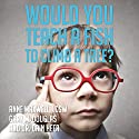 Would You Teach a Fish to Climb a Tree?: A Different Take on Kids with ADD, ADHD, OCD, and Autism Audiobook by Dain Heer, Gary M. Douglas, Anne Maxwell Narrated by Anne Maxwell