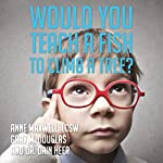 Would You Teach a Fish to Climb a Tree?: A Different Take on Kids with ADD, ADHD, OCD, and Autism | Dain Heer,Gary M. Douglas,Anne Maxwell