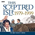 This Sceptred Isle: The Twentieth Century 1979-1999 Audiobook by Christopher Lee Narrated by Anna Massey, Robert Powell