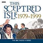 This Sceptred Isle: The Twentieth Century 1979-1999 | Christopher Lee