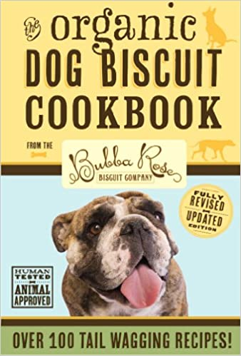 Organic Dog Biscuit Cookbook (April 1, 2014 Revised Edition): Over 100 Tail-Wagging Treats
