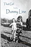 img - for That Girl From the Dummy Line: This is a story told from the author's point of view about growing up the hardscrabble environment of the rural delta ... area of Arkansas in the 1950s and 1960s. book / textbook / text book