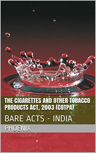 The Cigarettes and Other Tobacco Products Act, 2003 (COTPA): BARE ACTS - INDIA (Phoenix E Cigarettes)