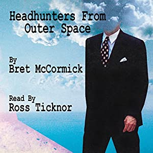 Headhunters from Outer Space - Mr Bret A McCormick