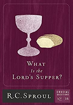 What is The Lord's Supper? (Crucial Questions Series Book 16) by [Sproul R.C.]