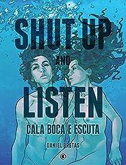 Shut up and listen – Cala boca e escuta