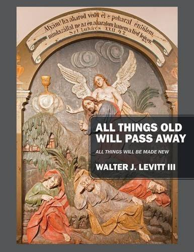 Download All Things Old Will Pass Away: All Things Will Be Made New PDF