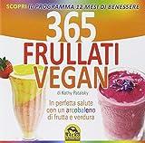 365 frullati vegan. In perfetta salute con un arcobaleno di frutta e verdura